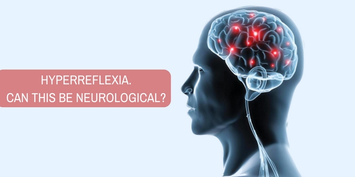 I have hyperreflexia. Can this be neurological?