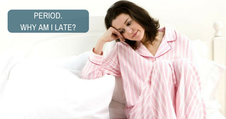 I have not had sex, but I am late for my period. Why?