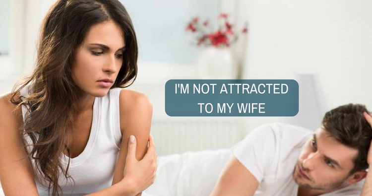 I masturbate a lot.But I do not feel any sexual attraction towards my wife.