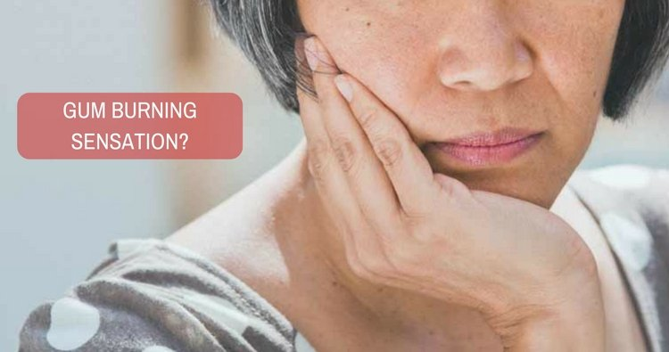 Can you explain the reason behind burning sensation of gums?