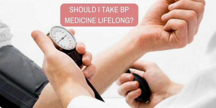 Should I take BP medicine lifelong?