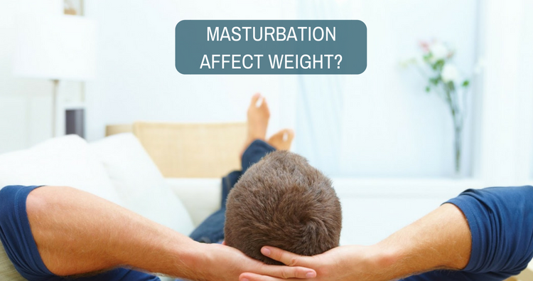 Will excess masturbation affect weight?